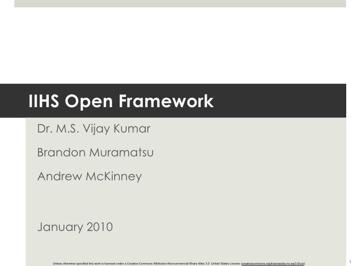 IIHS Open Framework Dr. M.S. Vijay Kumar Brandon Muramatsu Andrew McKinney January 2010 Unless otherwise specified this wo...