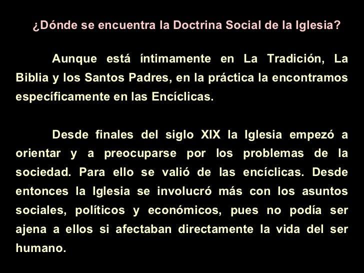 ¿Dónde se encuentra la Doctrina Social de la Iglesia? Aunque está íntimamente en La Tradición, La Biblia y los Santos Padr...