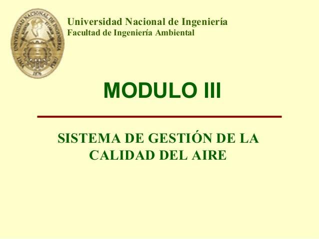 MODULO III SISTEMA DE GESTIÓN DE LA CALIDAD DEL AIRE Universidad Nacional de Ingeniería Facultad de Ingeniería Ambiental