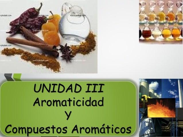 UNIDAD IIIAromaticidadYCompuestos Aromáticos
