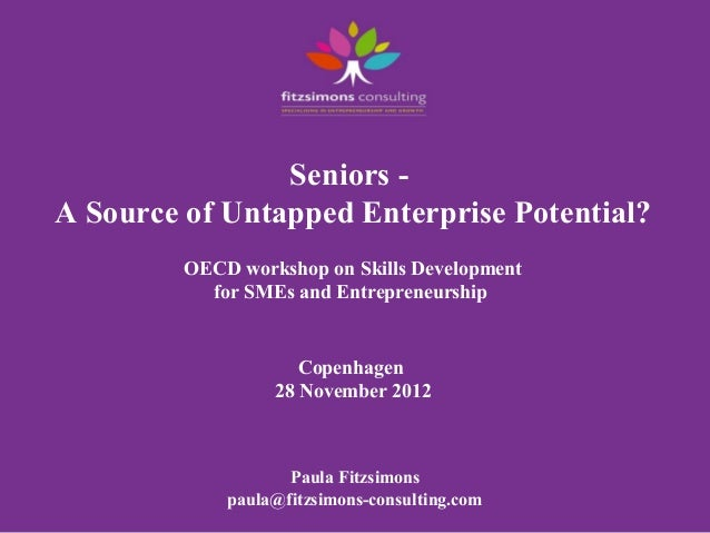 Seniors -A Source of Untapped Enterprise Potential?         OECD workshop on Skills Development           for SMEs and Ent...
