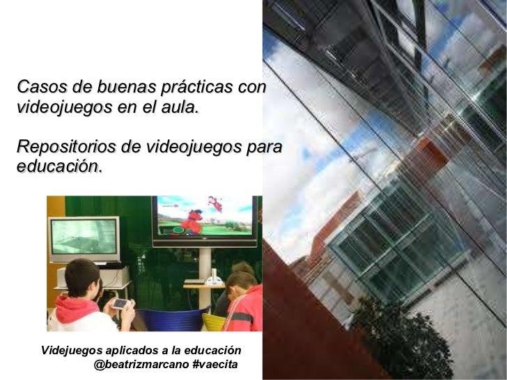 Casos de buenas prácticas con videojuegos en el aula. Repositorios de videojuegos para educación. Videjuegos aplicados a l...
