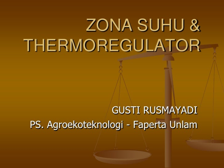 ZONA SUHU &THERMOREGULATOR                 GUSTI RUSMAYADIPS. Agroekoteknologi - Faperta Unlam
