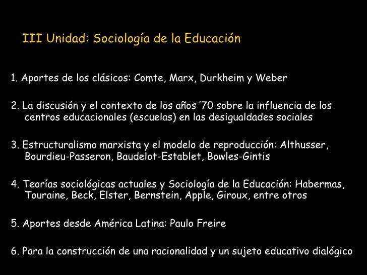 III Unidad: Sociología de la Educación <ul><li>1. Aportes de los clásicos: Comte, Marx, Durkheim y Weber </li></ul><ul><li...