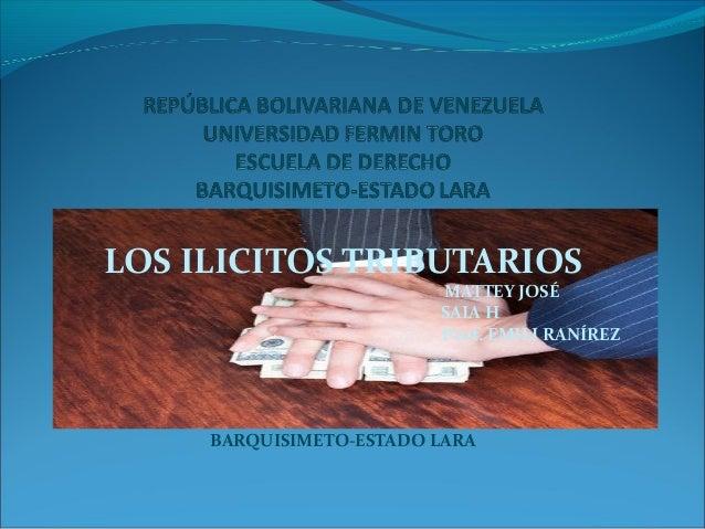 LOS ILICITOS TRIBUTARIOS MATTEY JOSÉ SAIA H Prof. EMILI RANÍREZ BARQUISIMETO-ESTADO LARA