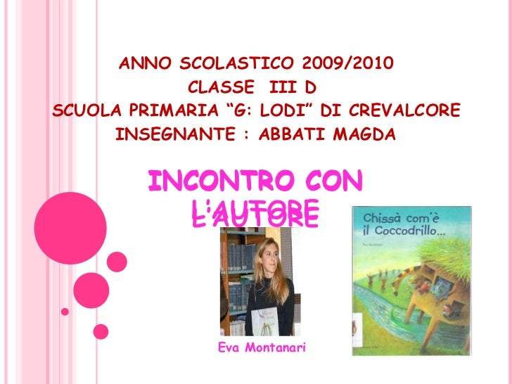 """ANNO SCOLASTICO 2009/2010 CLASSE  III D  SCUOLA PRIMARIA """"G: LODI"""" DI CREVALCORE INSEGNANTE : ABBATI MAGDA INCONTRO CON L'..."""
