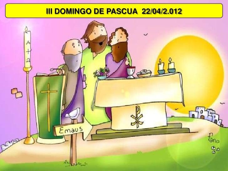 III DOMINGO DE PASCUA 22/04/2.012