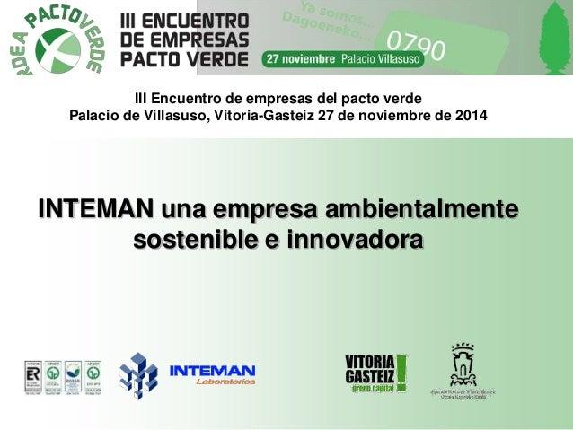 III Encuentro de empresas del pacto verde  Palacio de Villasuso, Vitoria-Gasteiz 27 de noviembre de 2014  INTEMAN una empr...