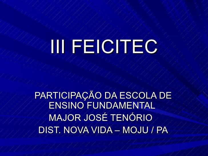 III FEICITECPARTICIPAÇÃO DA ESCOLA DE   ENSINO FUNDAMENTAL   MAJOR JOSÉ TENÓRIO DIST. NOVA VIDA – MOJU / PA