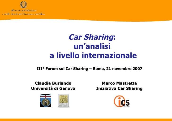 Car Sharing :   un'analisi  a livello internazionale III° Forum sul Car Sharing – Roma, 21 novembre 2007 Marco Mastretta I...