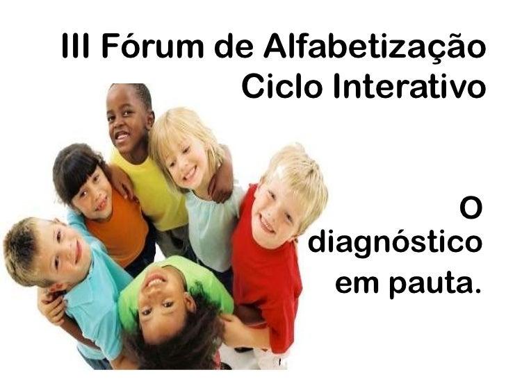 III fórum de alfabetização     ciclo interativo