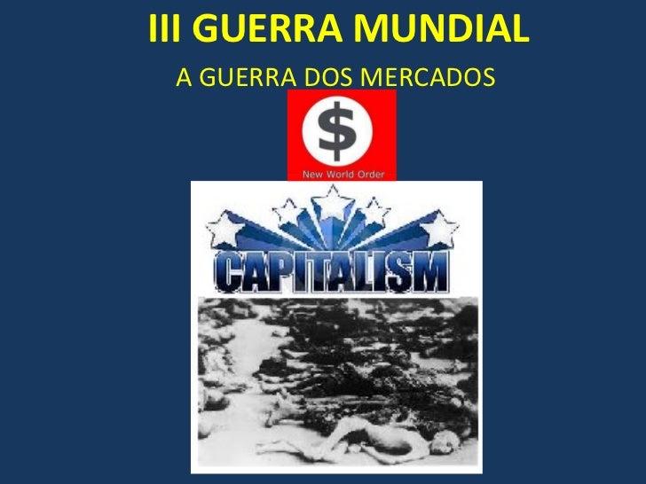 III GUERRA MUNDIAL A GUERRA DOS MERCADOS