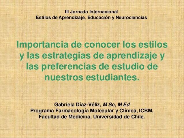 Importancia de conocer los estilos y las estrategias de aprendizaje y las preferencias de estudio de nuestros estudiantes....