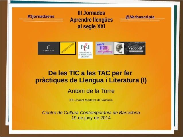 III Jornades Aprendre llengües al segle XXI De les TIC a les TAC per fer pràctiques de Llengua i Literatura (I) Antoni de ...