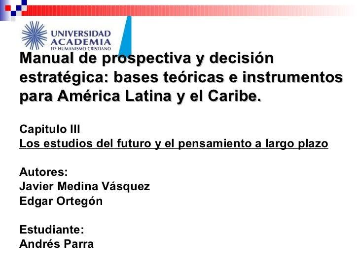 Manual de prospectiva y decisión estratégica: bases teóricas e instrumentos para América Latina y el Caribe. Capitulo III ...