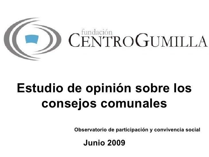 Estudio de opinión sobre los consejos comunales Observatorio de participación y convivencia social Junio 2009