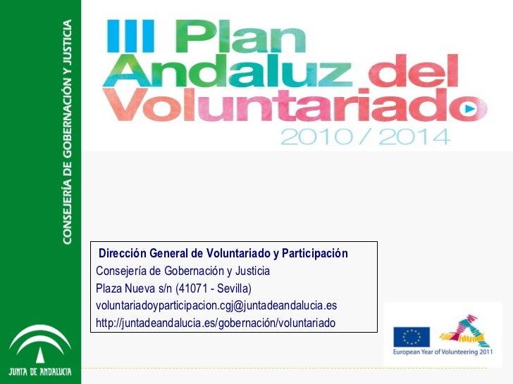 Dirección General de Voluntariado y Participación Consejería de Gobernación y Justicia Plaza Nueva s/n (41071 - Sevilla) [...