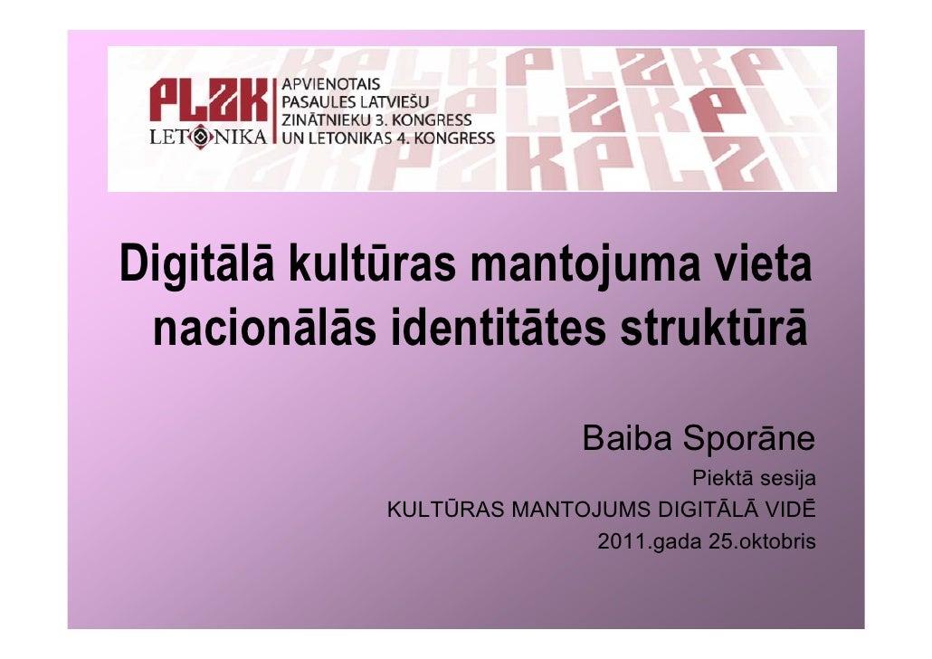 Digitālā kultūras mantojuma vieta nacionālās identitātes struktūrā                            Baiba Sporāne               ...