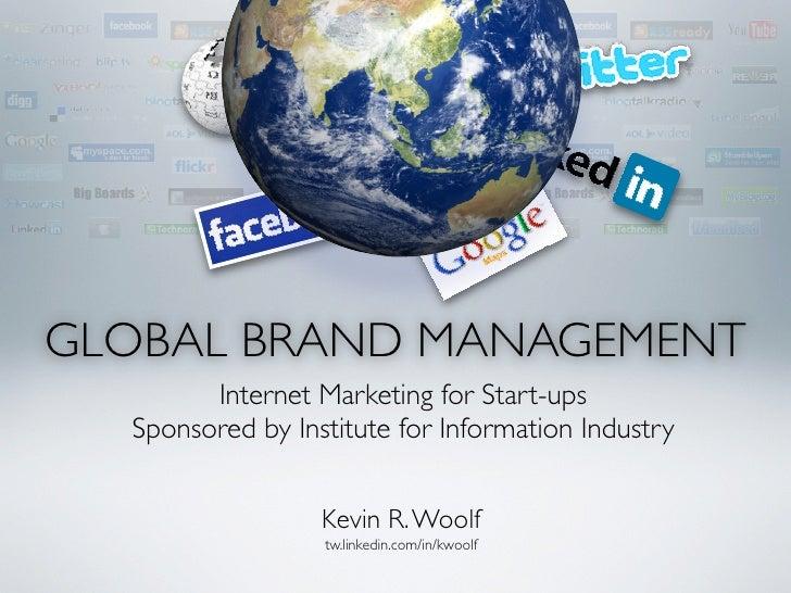 GLOBAL BRAND MANAGEMENT         Internet Marketing for Start-ups   Sponsored by Institute for Information Industry        ...