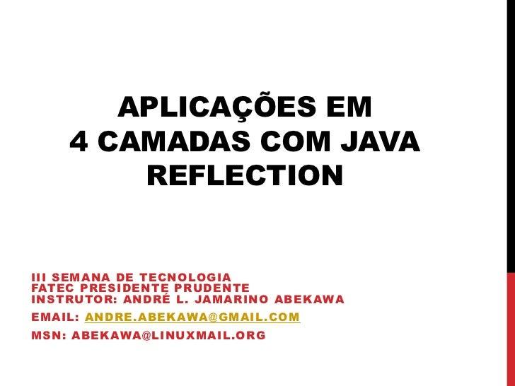 APLICAÇÕES EM    4 CAMADAS COM JAVA        REFLECTIONIII SEMANA DE TECNOLOGIAFATEC PRESIDENTE PRUDENTEINSTRUTOR: ANDRÉ L. ...