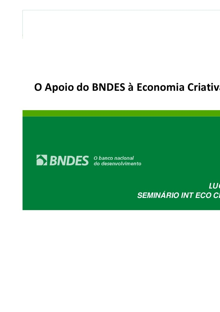 O Apoio do BNDES à Economia Criativa                                    LUCIANE GORGULHO                   SEMINÁRIO INT E...