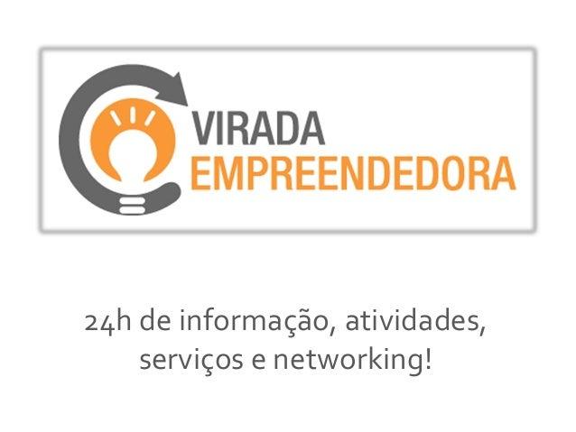 24h de informação, atividades,    serviços e networking!