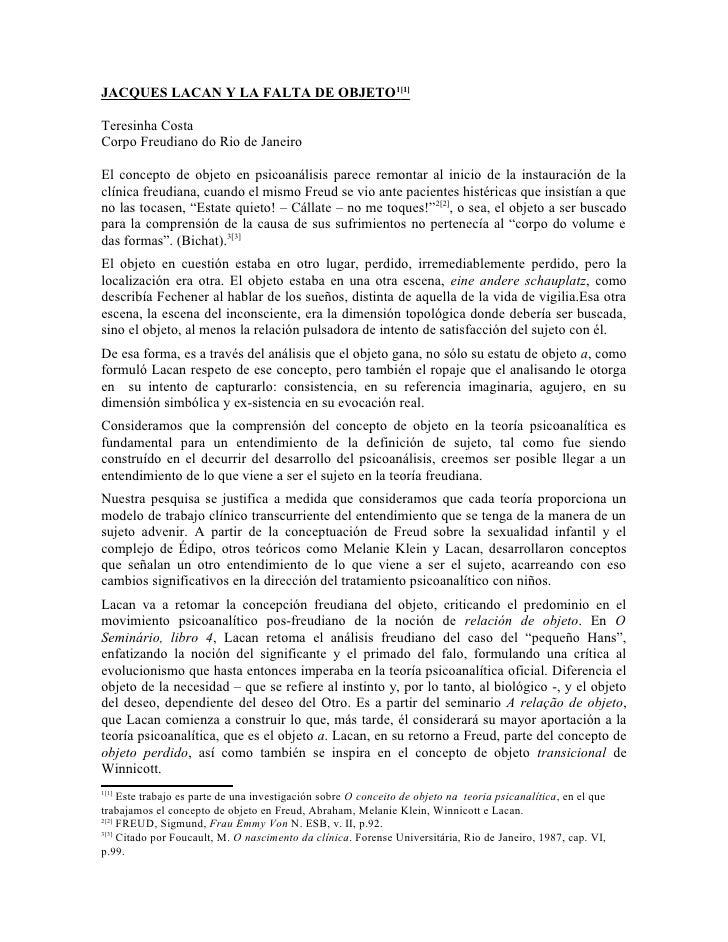 JACQUES LACAN Y LA FALTA DE OBJETO1[1]Teresinha CostaCorpo Freudiano do Rio de JaneiroEl concepto de objeto en psicoanális...