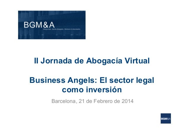 II Jornada de Abogacía Virtual Business Angels: El sector legal como inversión Barcelona, 21 de Febrero de 2014
