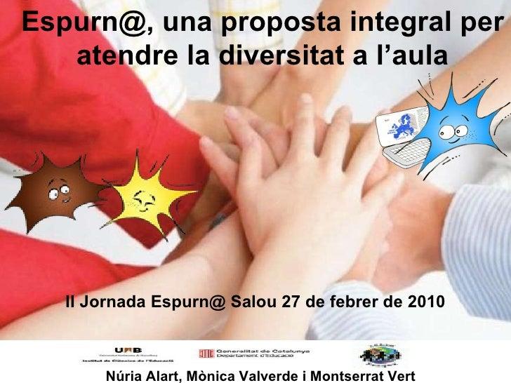 Espurn@, una proposta integral per atendre la diversitat a l'aula Núria Alart, Mònica Valverde i Montserrat Vert II Jornad...