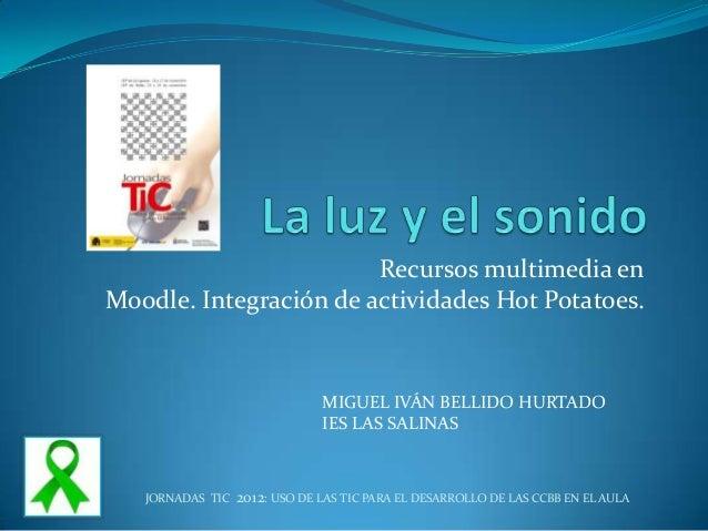 Recursos multimedia enMoodle. Integración de actividades Hot Potatoes.                               MIGUEL IVÁN BELLIDO H...