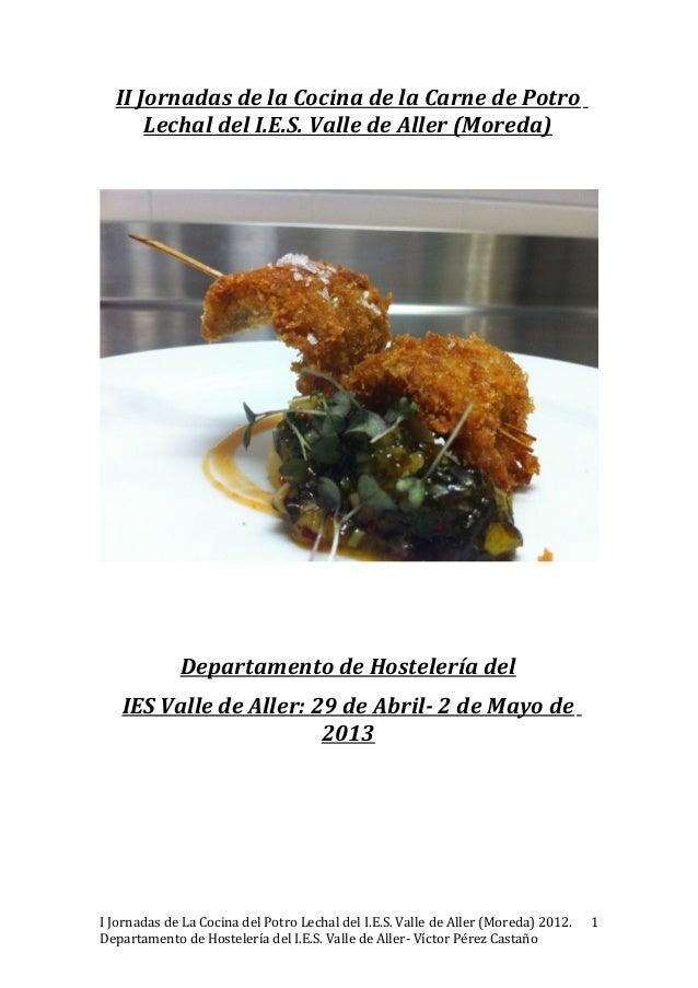 II Jornadas de la Cocina de la Carne de PotroLechal del I.E.S. Valle de Aller (Moreda)Departamento de Hostelería delIES Va...
