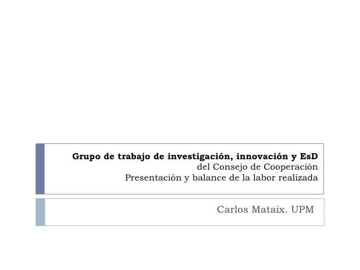 Grupo de trabajo de investigación, innovación y EsD                           del Consejo de Cooperación           Present...