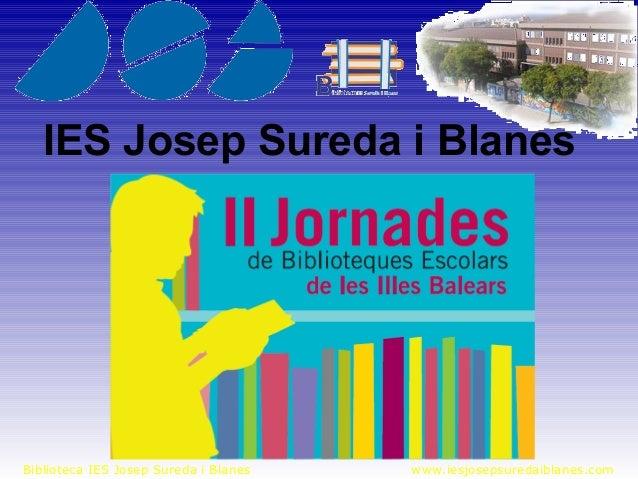 Biblioteca IES Josep Sureda i Blanes www.iesjosepsuredaiblanes.com IES Josep Sureda i Blanes