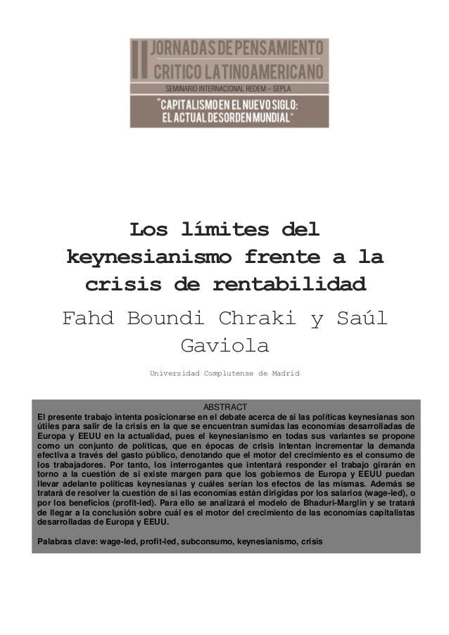 Los límites del keynesianismo frente a la crisis de rentabilidad Fahd Boundi Chraki y Saúl Gaviola Universidad Complutense...