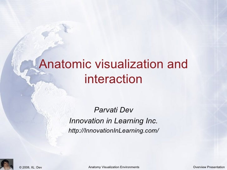 Anatomic visualization and interaction Parvati Dev Innovation in Learning Inc. http://InnovationInLearning.com/