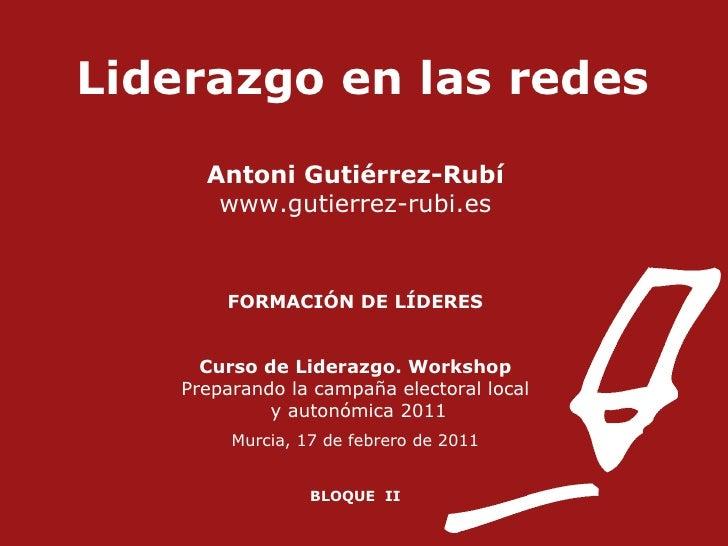 Liderazgo en las redes Antoni Gutiérrez-Rubí www.gutierrez-rubi.es FORMACIÓN DE LÍDERES Curso de Liderazgo. Workshop Prepa...