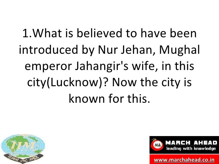 1.What is believed to have been introduced by Nur Jehan, Mughal emperor Jahangir's wife, in this city(Lucknow)? Now the ci...