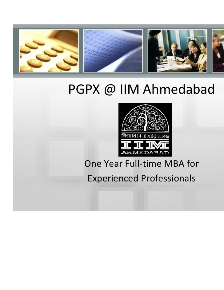 PGPX @ IIM Ahmedabad  One Year Full-time MBA for  Experienced Professionals