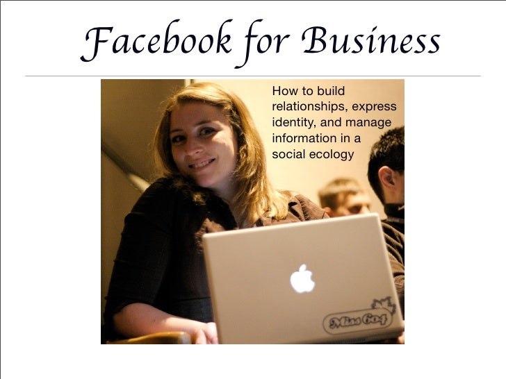 Facebook for Business            How to build            relationships, express            identity, and manage           ...