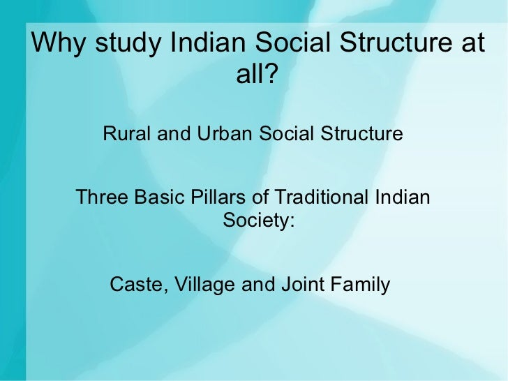 Why study Indian Social Structure at               all?      Rural and Urban Social Structure   Three Basic Pillars of Tra...