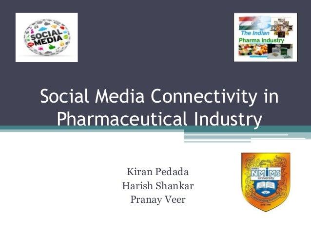 Social Media Connectivity in Pharmaceutical Industry Kiran Pedada Harish Shankar Pranay Veer