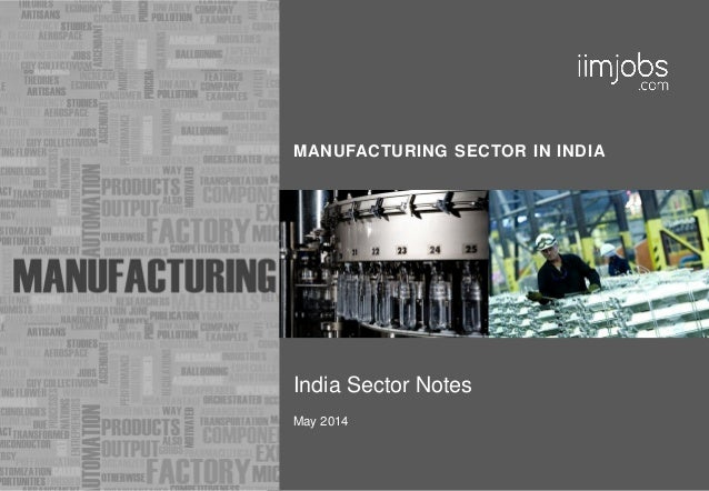 MANUFACTURING SECTOR IN INDIA India Sector Notes May 2014