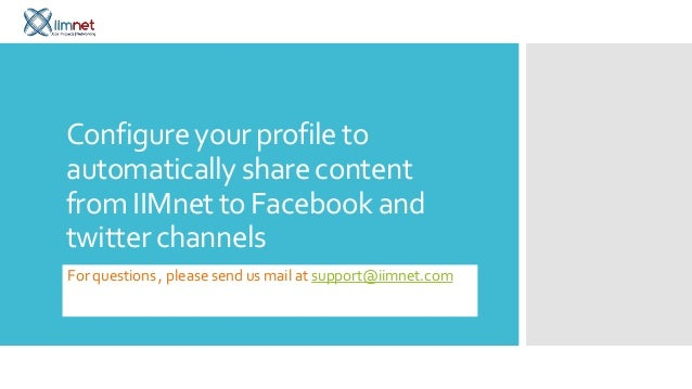 Configure your profile toautomatically share contentfrom IIMnet to Facebook andtwitter channelsFor questions , please send...