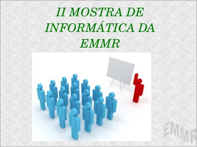 II MOSTRA DE  INFORMÁTICA DA  EMMR