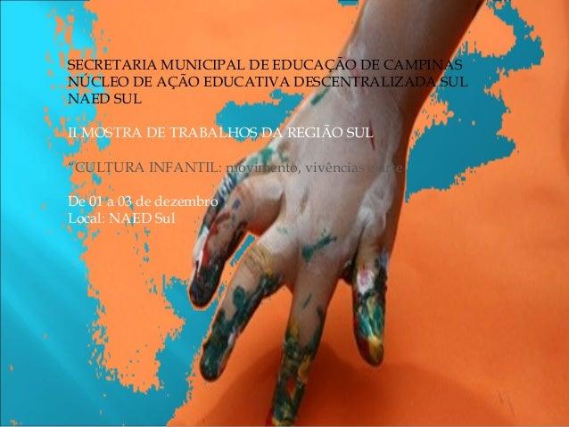 SECRETARIA MUNICIPAL DE EDUCAÇÃO DE CAMPINAS NÚCLEO DE AÇÃO EDUCATIVA DESCENTRALIZADA SUL NAED SUL II MOSTRA DE TRABALHOS ...