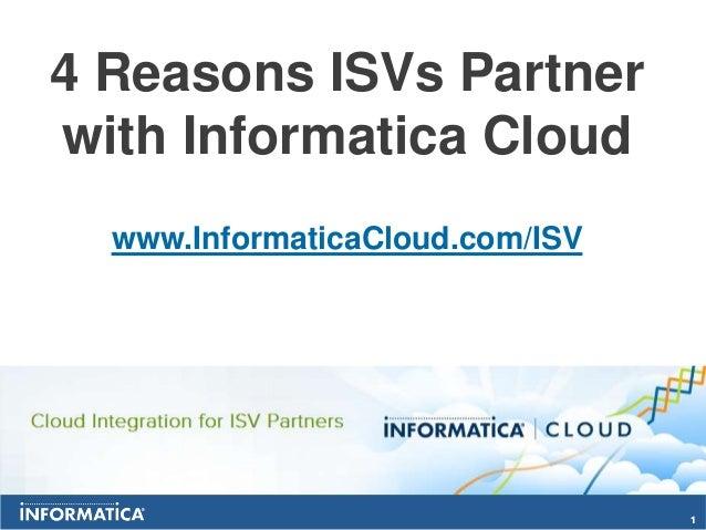 4 Reasons ISVs Partnerwith Informatica Cloud  www.InformaticaCloud.com/ISV                                 1