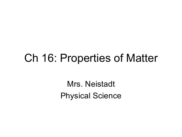 Ch 16: Properties of Matter        Mrs. Neistadt       Physical Science