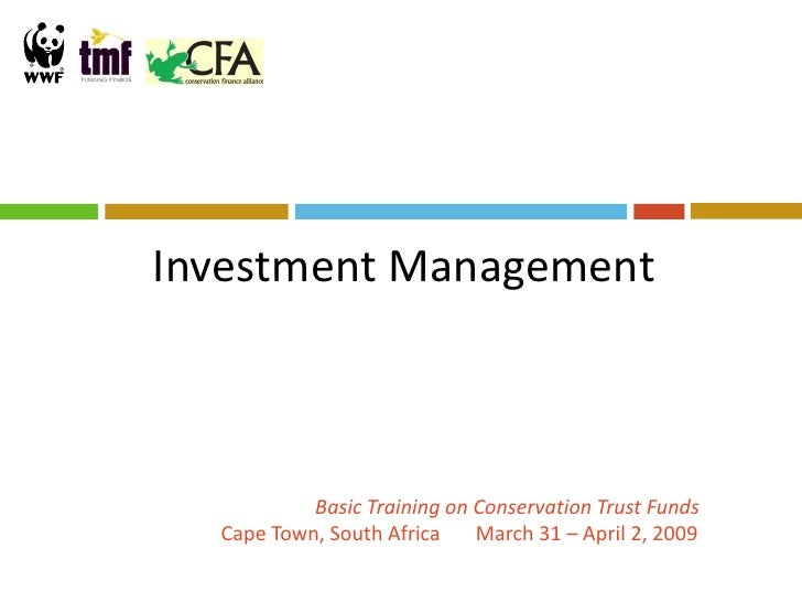 Investment Management               Basic Training on Conservation Trust Funds   Cape Town, South Africa    March 31 – Apr...