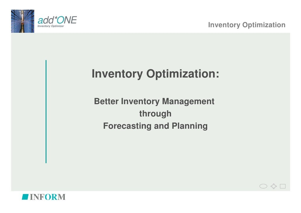 Inventory OptimizationInventory Optimization:Better Inventory Management           through  Forecasting and Planning