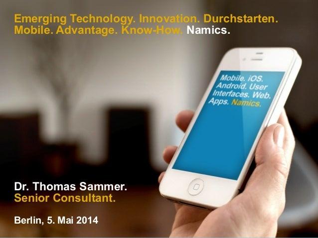 Emerging Technology. Innovation. Durchstarten. Mobile. Advantage. Know-How. Namics. Dr. Thomas Sammer. Senior Consultant. ...